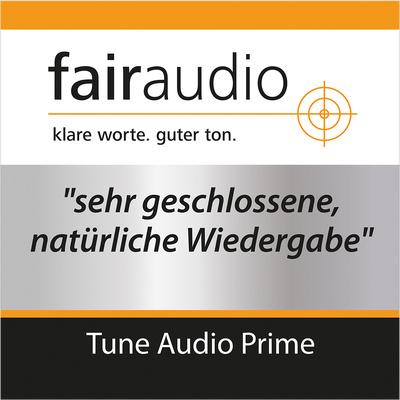 Fairaudio - Tune Audio Prime - sehr geschlossene, natürliche Wiedergabe