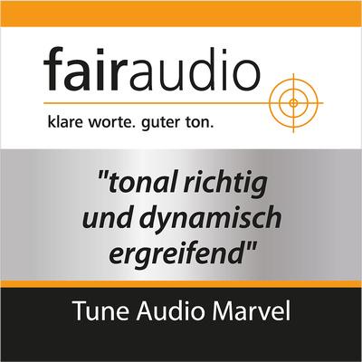 Fairaudio - Tune Audio Marvel - tonal richtig und dynamisch ergreifend